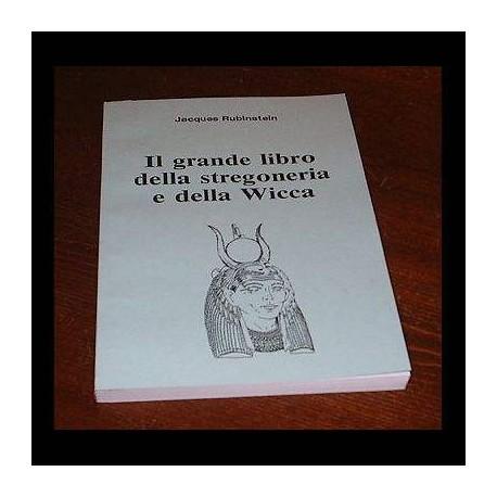 IL GRANDE LIBRO DELLA STREGONERIA E DELLA WICCA - J. Rubinstein