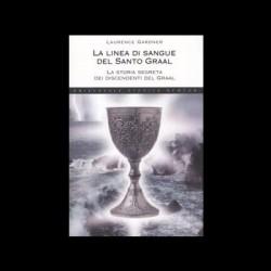 La linea di sangue del Santo Graal - Laurence Gardner
