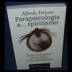 Parapsicologia e... spiritismo. Testimonianze incredibili sulla medianità