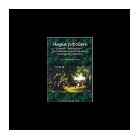 Magia Popolare. Presagi, divinazioni, incantesimi e credenze della tradizione popolare - T. F. Thiselton Dyer