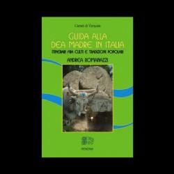 Guida alla Dea Madre in Italia ,itinerari fra culti e tradizioni popolari - Andrea Romanazzi
