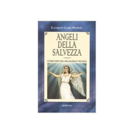 Angeli della salvezza. Storie vere dell'Arcangelo Michele